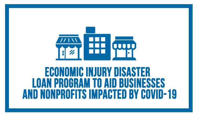 Economic Injury Disaster Loan program to aid businesses and nonprofits impacted by COVID-19
